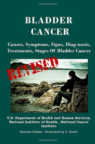 9781470016746: Bladder Cancer: Causes, Symptoms, Signs, Diag-nosis, Treatments, Stages Of Bladder Cancer - Revised Edition - Illustrated by S. Smith