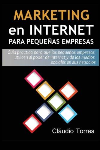 9781470021771: Marketing en Internet para Pequeñas Empresas: Guía práctica para que las pequeñas empresas utilicen el poder de internet y de los medios sociales en sus negocios (Spanish Edition)