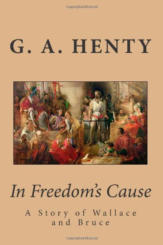 In Freedom's Cause: A Story of Wallace: G. A. Henty