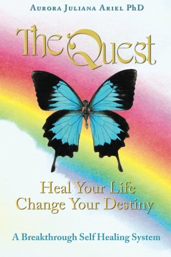 9781470022556: TheQuest: Heal Your Life, Change Your Destiny: A Breakthrough Self Healing System (Volume 1)