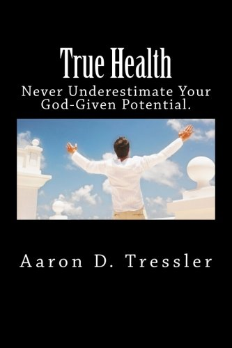 9781470026158: True Health: Never Underestimate your God-given potential.