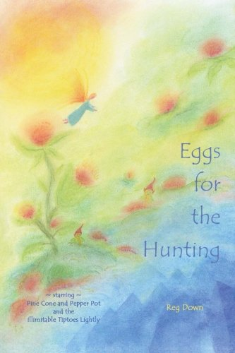 9781470030018: Eggs for the Hunting: starring Pine Cone and Pepper Pot and the illimitable Tiptoes Lightly