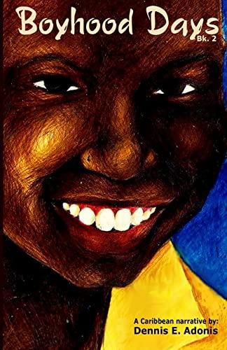 9781470031527: Boyhood Days - Book 2: A Caribbean Narrative by Dennis Adonis: Volume 1