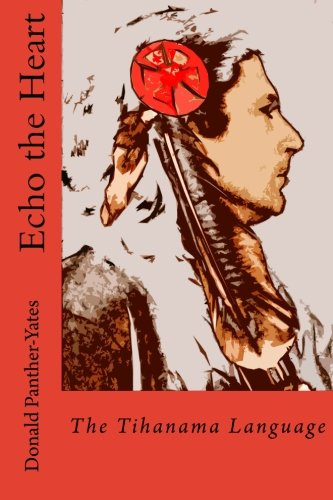 9781470032654: Echo the Heart: The Tihanama Language: The Tihanama Language. Word-list, English Glossary and Specimens (Cherokee Chapbooks # 3)