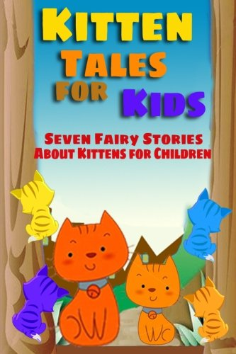 Kitten Tales for Kids: Seven Fairy Stories About Kittens for Children (9781470034399) by Beatrix Potter; Johnny Gruelle; Oliver Herford; Tabitha Grimalkin