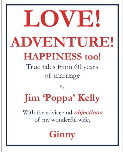 9781470041687: Love! Adventure! Happiness too!: True tales from 60 years of marriage with the advice and objections of my wonderful wife, Ginny.