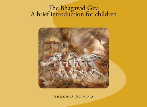 The Bhagavad Gita - A brief introduction for children: Shekhar Scindia