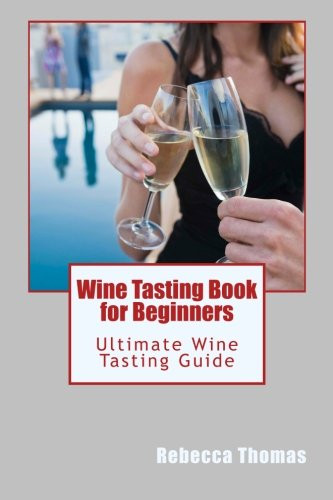 9781470045265: Wine Tasting Book for Beginners: Ultimate Wine Tasting Guide