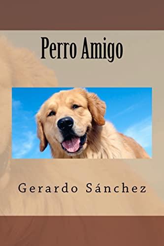 Perro Amigo (Volume 1) (Spanish Edition): Gerardo Sánchez