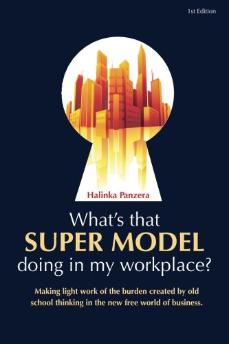 9781470049614: What's that Super Model doing in my workplace?: Making light work of the burden created by old school thinking in the new free world of business.