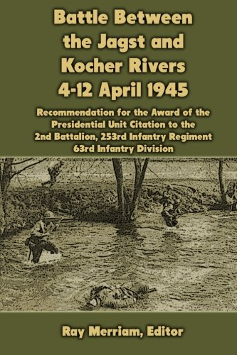 9781470049881: Battle Between the Jagst and Kocher Rivers 4-12 April 1945: Recommendation for the Award of the Presidential Unit Citation to the 2nd Battalion, 253rd Infantry Regiment, 63rd Infantry Division