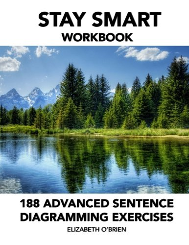 Stay Smart Workbook: 188 Advanced Sentence Diagramming Exercises: Grammar the Easy Way: O'Brien, ...