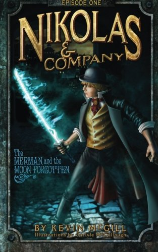 Nikolas and Company: The Merman and The Moon Forgotten #1 (Nikolas & Company): McGill, Kevin; ...