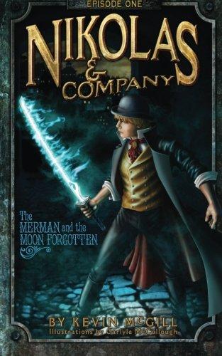 Nikolas and Company: The Merman and The Moon Forgotten #1 (Nikolas & Company): McGill, Kevin; ...