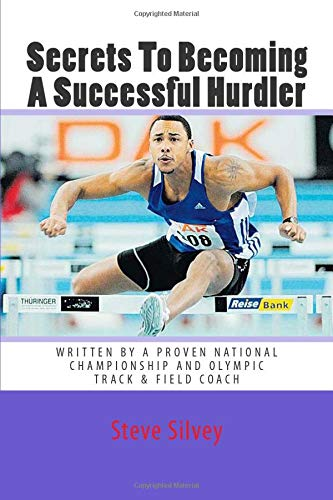 9781470054090: Secrets To Becoming A Successful Hurdler: A special book designed to help parents, coaches and athletes with improving HURDLE performance.