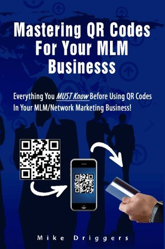 9781470055547: Mastering QR Codes For Your MLM Business: Everything You Must Know Before Using QR Codes In Your MLM, Network Marketing Business!