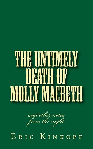 The Untimely Death of Molly Macbeth: (and: Eric Kinkopf