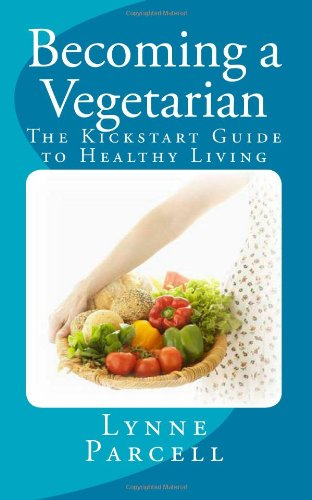 9781470060428: Becoming a Vegetarian: The Kickstart Guide to Healthy Living