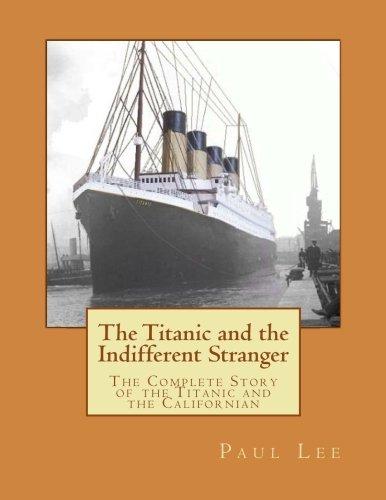 9781470061104: The Titanic and the Indifferent Stranger: The Complete Story of the Titanic and the Californian