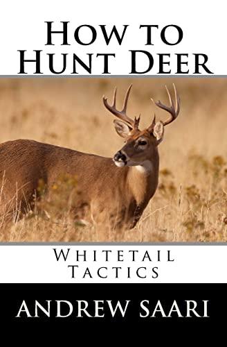 How to Hunt Deer: Whitetail Tactics: Andrew Saari