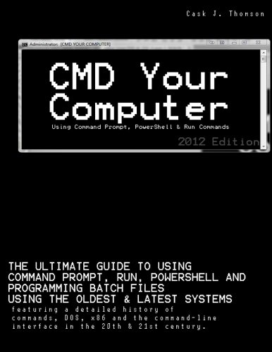 9781470066697: CMD Your Computer: Using Command Prompt, PowerShell & Run Commands to control and program in the 21st century.