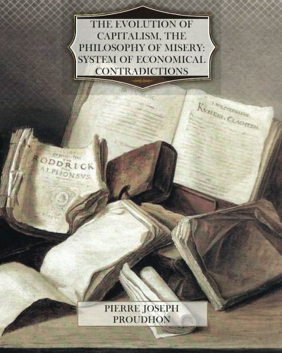 9781470066895: The Evolution of Capitalism, The Philosophy of Misery System of Economical