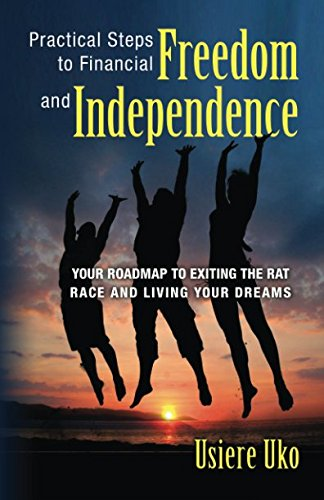 9781470068325: Practical Steps to Financial Freedom and Independence: Your road map to exiting the rat race and living your dreams