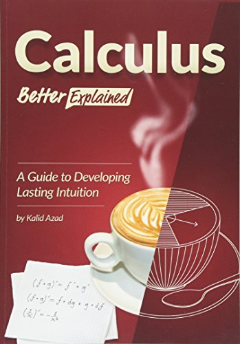 9781470070700: Calculus, Better Explained: A Guide To Developing Lasting Intuition