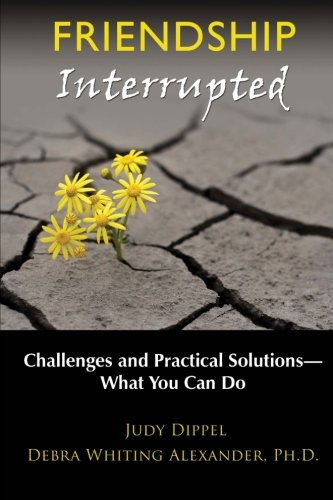 Friendship Interrupted: Challenges and Practical Solutions: What: Dippel, Judy, Alexander