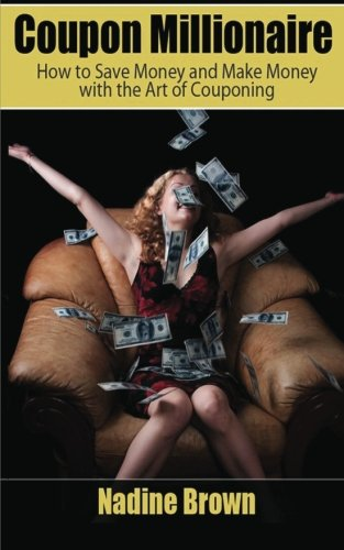 9781470074685: Coupon Millionaire: How to Save Money and Make Money with the Art of Couponing