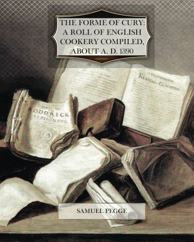 9781470074852: The Forme of Cury A Roll of Ancient English Cookery Compiled, about A.D. 1390