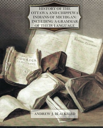 9781470075484: History of the Ottawa and Chippewa Indians of Michigan Including a grammar OF THEIR LANGUAGE