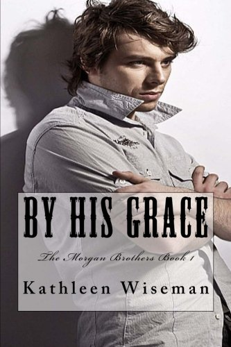 9781470075644: By His Grace (The Morgan Brothers Book 1)
