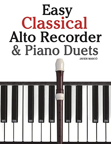 9781470076900: Easy Classical Alto Recorder & Piano Duets: Featuring music of Bach, Beethoven, Wagner, Handel and other composers