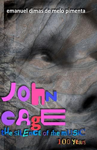 John Cage: the silence of the music: 100 years: Pimenta, Emanuel Dimas de Melo