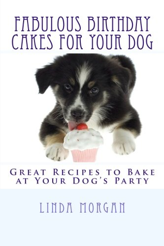 9781470078201: Fabulous Birthday Cakes For Your Dog: Great Recipes to Bake at Your Dog's Party
