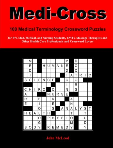 9781470078218: Medi-Cross: 100 Medical Terminology Crossword Puzzles for Pre-Med, Medical, and Nursing Students, EMTs, Massage Therapists and Other Health Care Professionals and Crossword Lovers (Volume 1)