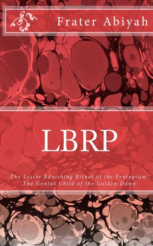 9781470079192: LBRP - The Genius Child of the Golden Dawn: THE Lesser Banishing Ritual of the Pentagram.