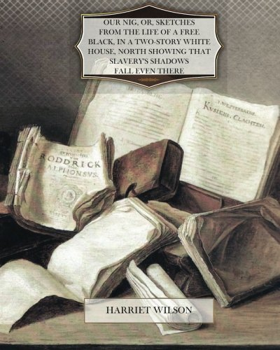 9781470080327: Our Nig, Or, Sketches From the Life of a Free Black, in a Two-Story White House