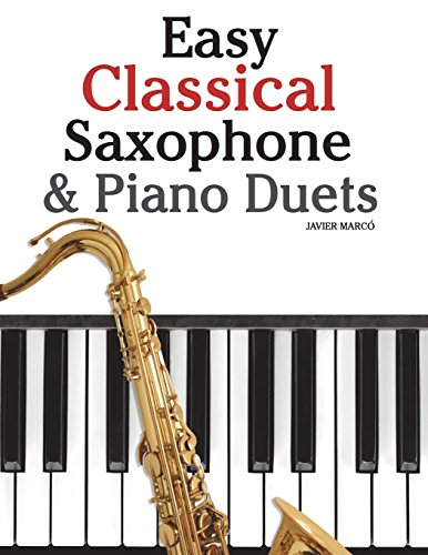 Easy Classical Saxophone & Piano Duets: For: Marco, Javier