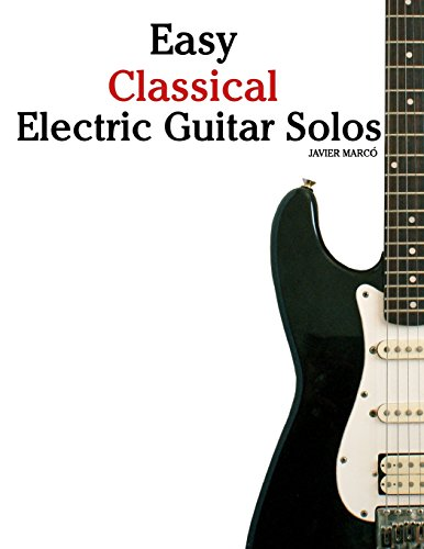 9781470081508: Easy Classical Electric Guitar Solos: Featuring music of Brahms, Mozart, Beethoven, Tchaikovsky and others. In Standard Notation and Tablature.