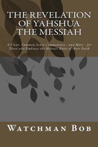 9781470082147: The Revelation of Yahshua the Messiah: A Clear, Common-sense Commentary - and More - for Those Who Embrace the Hebraic Roots of Their Faith