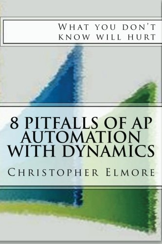 9781470082314: 8 Pitfalls of AP Automation with Dynamics: What you don't know will hurt (Volume 1)