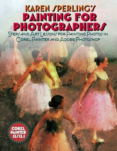 9781470082680: Karen Sperling's Painting for Photographers: Steps and Art Lessons for Painting Photos in Corel Painter 12.1 and Adobe Photoshop CS5