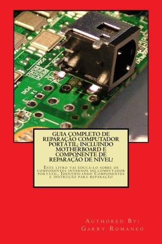 9781470084165: Guia Completo De Reparação Computador Potatil; Incluindo Motherboard e Componente De Reparação De Nível!: Este livro vai educá-lo sobre os componentes ... Componentes e instrução para reparação