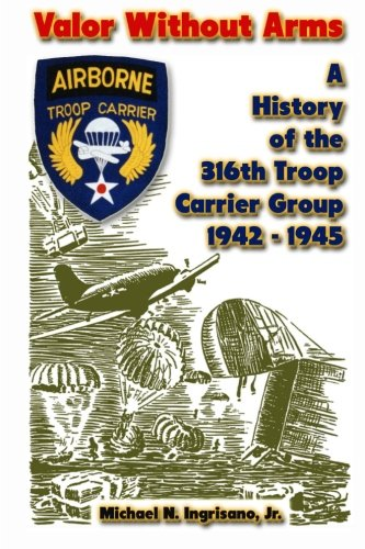 9781470085155: Valor Without Arms: A History of the 316th Troop Carrier Group 1942-1945