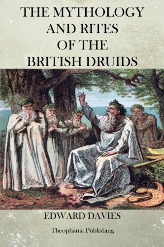The Mythology and Rites of the British Druids: Davies, Edward
