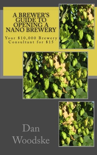 9781470087968: A Brewer's Guide to Opening a Nano Brewery: Your $10,000 Brewery Consultant for $15