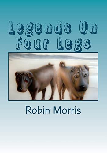 Legends On Four Legs: Dogs & Friends: Robin Morris