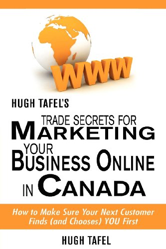 9781470091194: Hugh Tafel's Trade Secrets for Marketing Your Business Online in Canada: How to Make Sure Your Next Customer Finds (And Chooses) You First